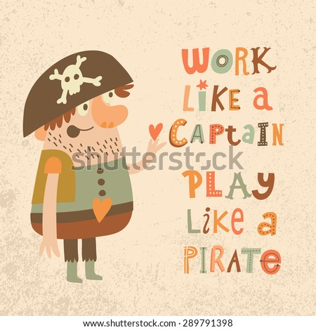 Work like a captain, play like a pirate. Sweet inspirational card with lovely pirate with heart in bright colors. Cute funny pirate in vector - stock vector