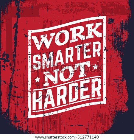 Work smarter not harder. Quote typographical background about hard  work and progress with vintage retro texture. Vector template for card banner print for t-shirt.
