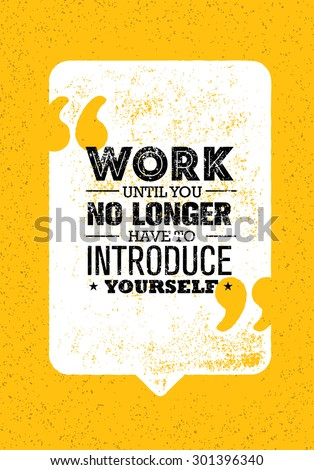 Work Until You No Longer Have To Introduce Yourself. Creative Inspiring Motivation Quote Vector Concept On Rusty Background. - stock vector