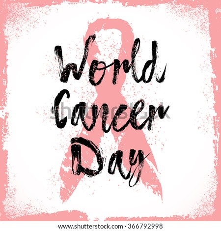 World Cancer Day. Sign quote about breast cancer awareness. Modern calligraphy phrase with hand drawn lettering and pink ribbon. Hand painted grunge textures and ink splashes background with frame.  - stock vector