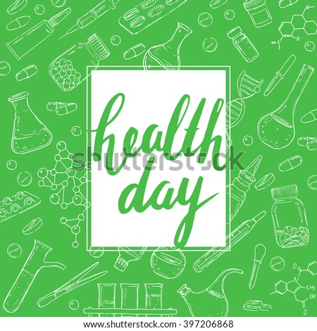 World health Day. Medical hand drawn vector equipment and medicaments. Pharmaceutics. Modern calligraphy. Inscription. Handwritten ink brush lettering. Sketch.