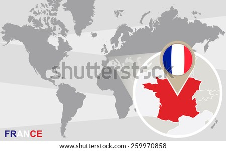 World map with magnified France. France flag and map. - stock vector