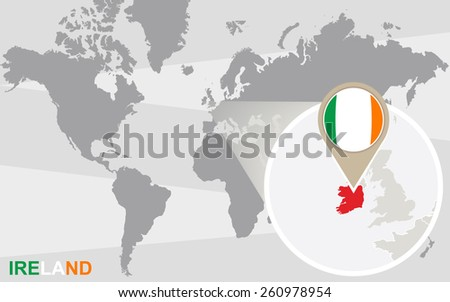 World map with magnified Ireland. Ireland flag and map. - stock vector