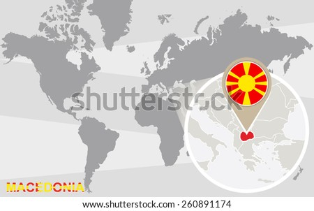 World map with magnified Macedonia. Macedonia flag and map. - stock vector