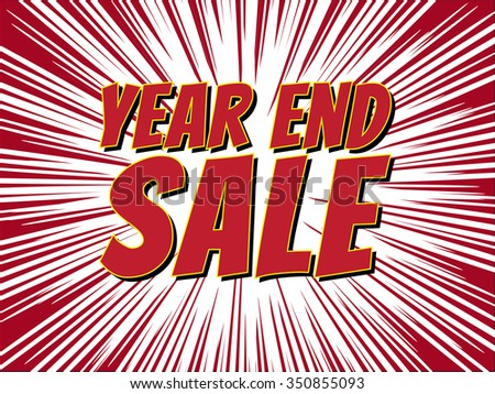 Year end sale, wording in comic speech bubble on burst background, EPS10 Vector Illustration