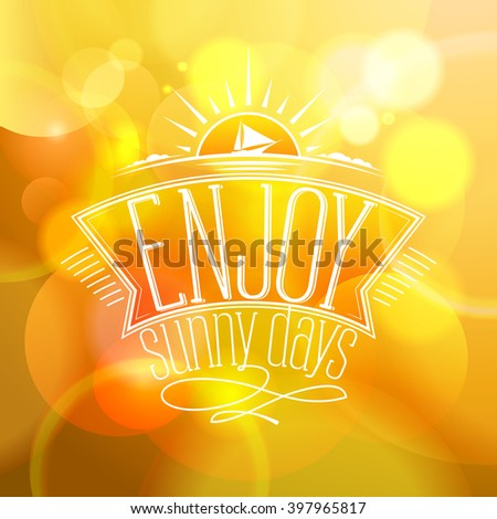 Yellow bokeh quote background - Enjoy sunny days.  Happy vacation card.