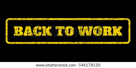 Yellow rubber seal stamp with Back To Work text. Vector message inside rounded rectangular banner. Grunge design and dirty texture for watermark labels. Horisontal sign on a blue background.