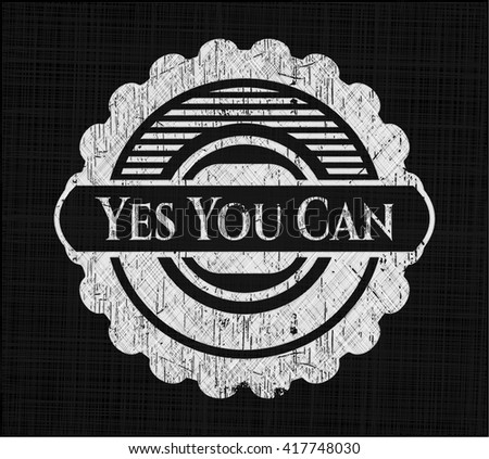 Yes You Can chalkboard emblem on black board - stock vector