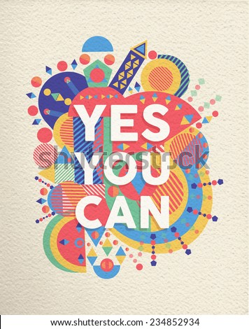 Yes you can colorful typographical Poster. Inspirational motivation quote design background.  EPS10 vector file with transparency layers. - stock vector