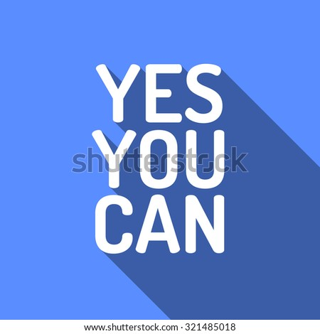 YES YOU CAN! Motivational graphics. Motivational quote. Flat style design, vector illustration. Yes you can do it! - stock vector