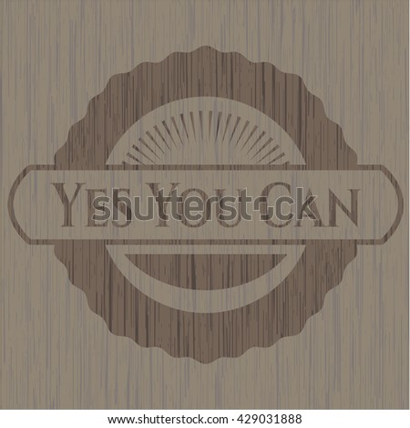 Yes You Can wooden emblem - stock vector