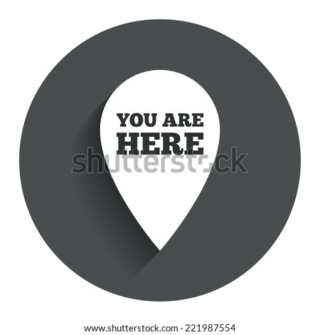 You are here sign icon. Info map pointer with your location. Circle flat button with shadow. Modern UI website navigation. Vector - stock vector