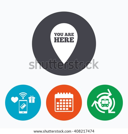 You are here sign icon. Info map pointer with your location. Mobile payments, calendar and wifi icons. Bus shuttle. - stock vector