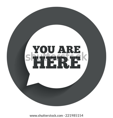 You are here sign icon. Info speech bubble. Map pointer with your location. Circle flat button with shadow. Modern UI website navigation. Vector - stock vector