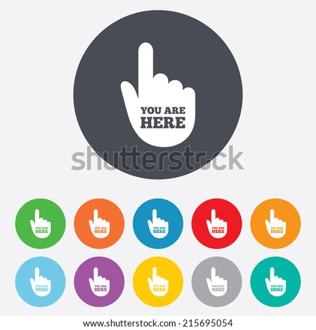 You are here sign icon. Info symbol with hand. Map pointer with your location. Round colourful 11 buttons. Vector - stock vector