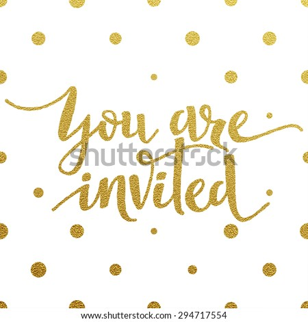 You are invited â?? gold glittering lettering design with polka dots pattern on white background - stock vector