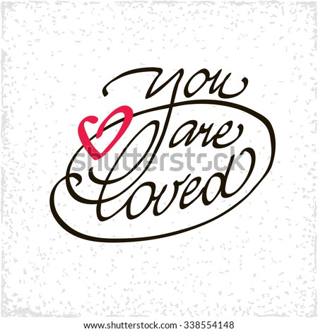 You are loved lettering handmade vector calligraphy. Simple stylish text design template on bright background. Hand drawn typography poster. - stock vector