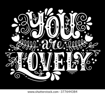 You are lovely. Hand lettering with decoration elements. This illustration can be used as a greeting card for Valentine's day or wedding or as a print or poster.