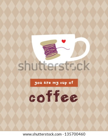 you are my cup of coffee
