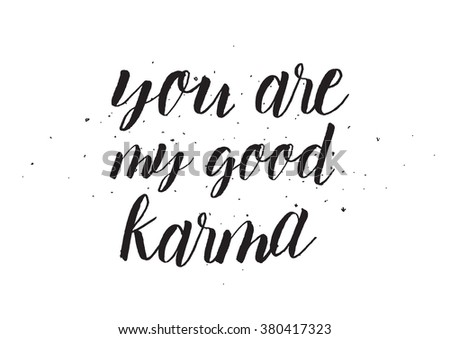 You Are My Good Karma Inscription. Greeting Card With Calligraphy. Hand  Drawn Design.