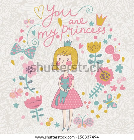 You are my princess. Cute small princess with her lovely cat in flowers and butterflies. Childish vector card in sweet colors - stock vector