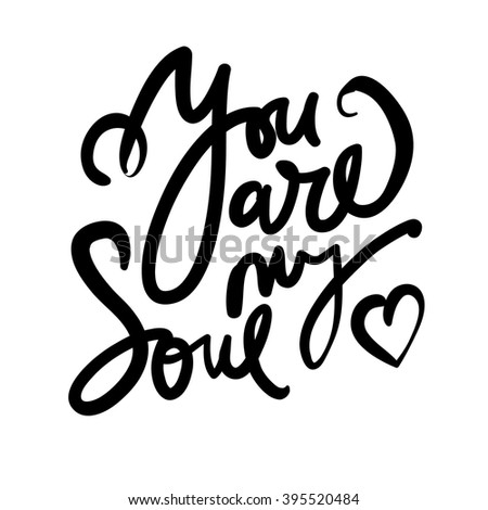 You are my soul.  Hand lettering and custom typography for your designs: t-shirts, bags, for posters, invitations, cards, etc.