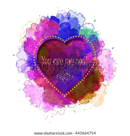 You are my soul - multicolor vector   watercolor  blot  - stock vector