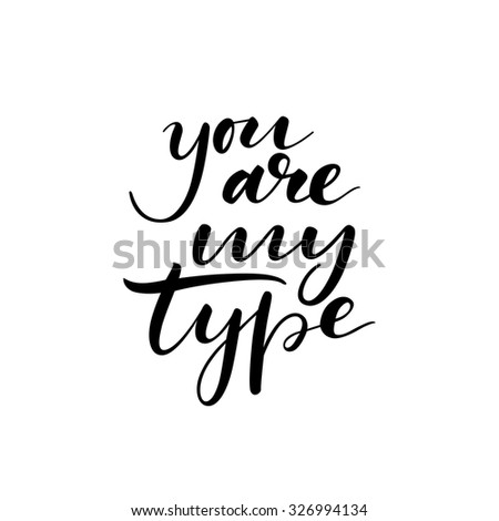 You are my type card. Ink illustration. Hand drawn lettering.  - stock vector