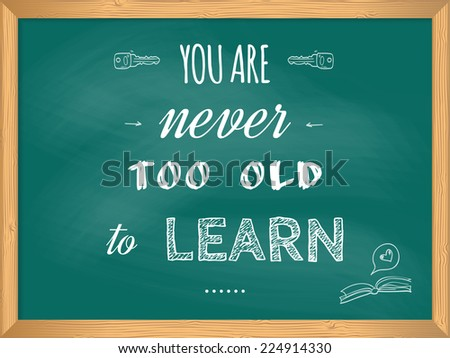 You Are Never Too Old To Learn Written On A Chalk Board / Quote Typographic  Design