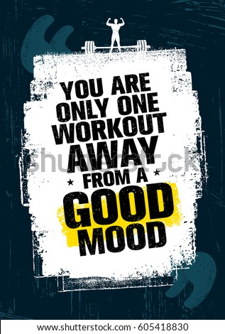 You Are Only One Workout Away From A Good Mood. Inspiring Workout And Fitness  Gym