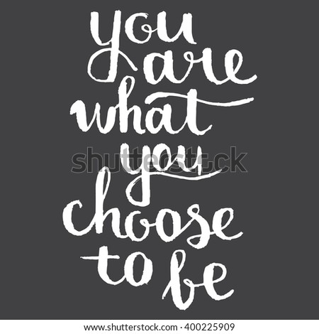 You Are What Choose To Be