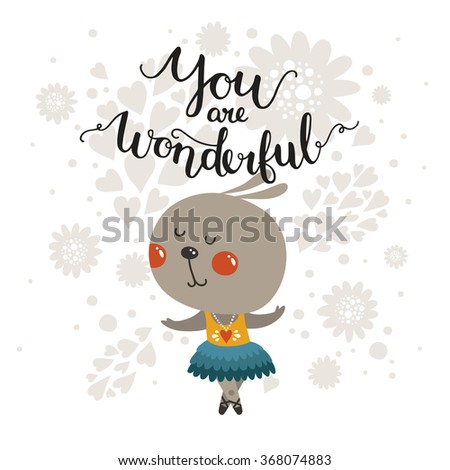 You are wonderful, Romantic cards with cute baby animal. Vector dance rabbit and hand drawn lettering isolated on white background