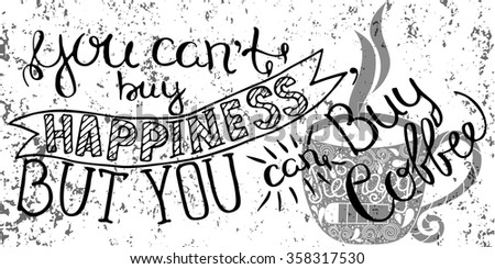 You can't buy happiness, but you can buy coffee - unique handdrawn lettering. Great design for housewarming poster. Inspirational quote - stock vector