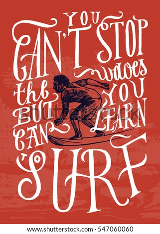 you can't stop the waves, but you can learn how to surf. surfer man drawing lettering. surfing print.