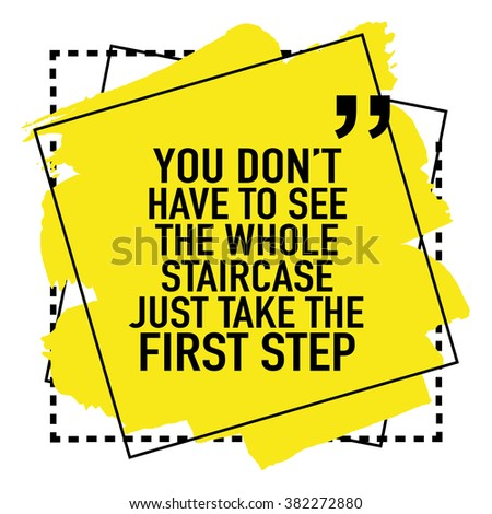 You do not have to see the whole staircase just take the first step / Motivational poster design - stock vector