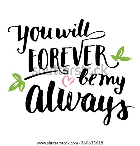You will forever be my always. Brush calligraphy, handwritten text isolated on white background for Valentine's day card, wedding card, t-shirt or poster - stock vector
