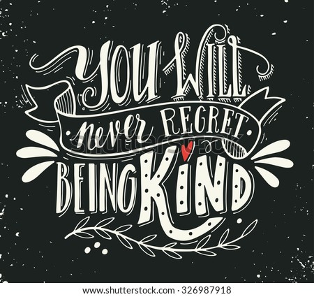 You will never regret being kind. Quote. Hand drawn vintage print with hand lettering. This illustration can be used as a print on t-shirts and bags or as a poster. - stock vector
