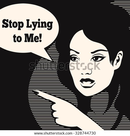 Young woman with speech bubble and lettering Stop Lying to Me. Illustration in black and white retro comic style. Free font used. - stock vector
