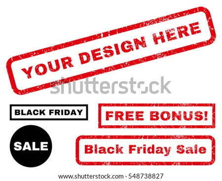 Your Design Here rubber seal stamp watermark with additional banners for Black Friday sales. Vector red and black signs. Tag inside rectangular shape with grunge design and scratched texture.