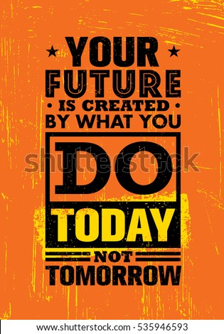 Your Future Is Created By What You Do Today Not Tomorrow. Inspiring  Creative Motivation Quote