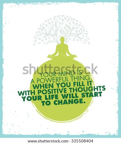 Your Mind Is A Powerful Thing. When You Fill It Wit Positive Thoughts Your Life Will Start To Change. Inspiration Motivation Zen Quote.  - stock vector