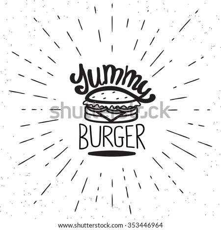 Yummy burger vintage label in hipster style with sunburst. Hand drawn lettering quote on white background  for restaurants and fast food cafe posters and banners - stock vector
