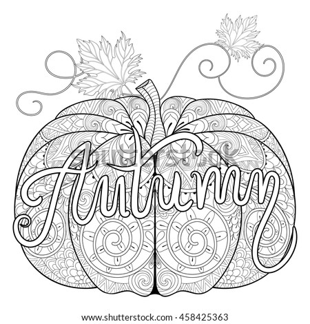 Zentangle stylized pumpkin with autumn typographic for thanksgiving day halloween freehand sketch for adult